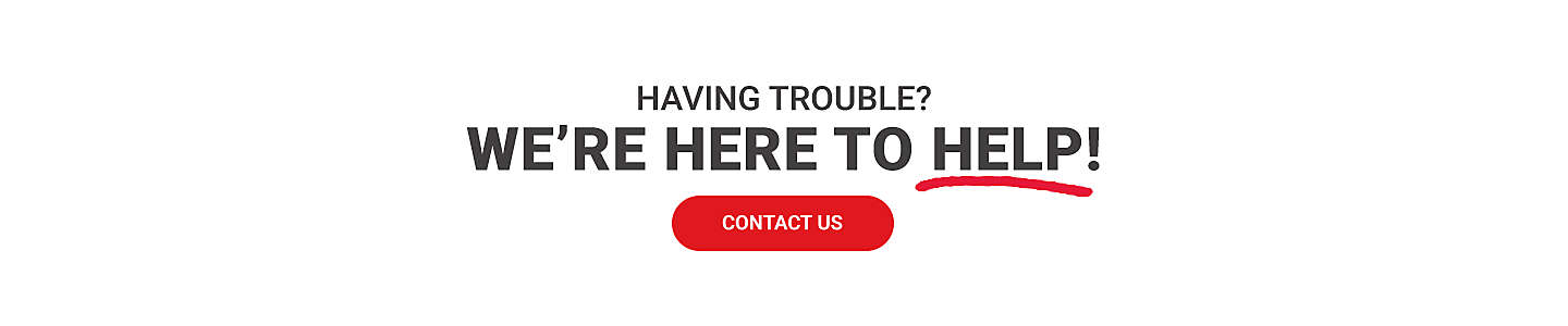 Having trouble, we're here to help. Contact Us