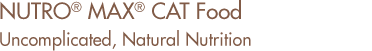 Nutro Max Cat Food. Uncomplicated, Natural Nutrition.