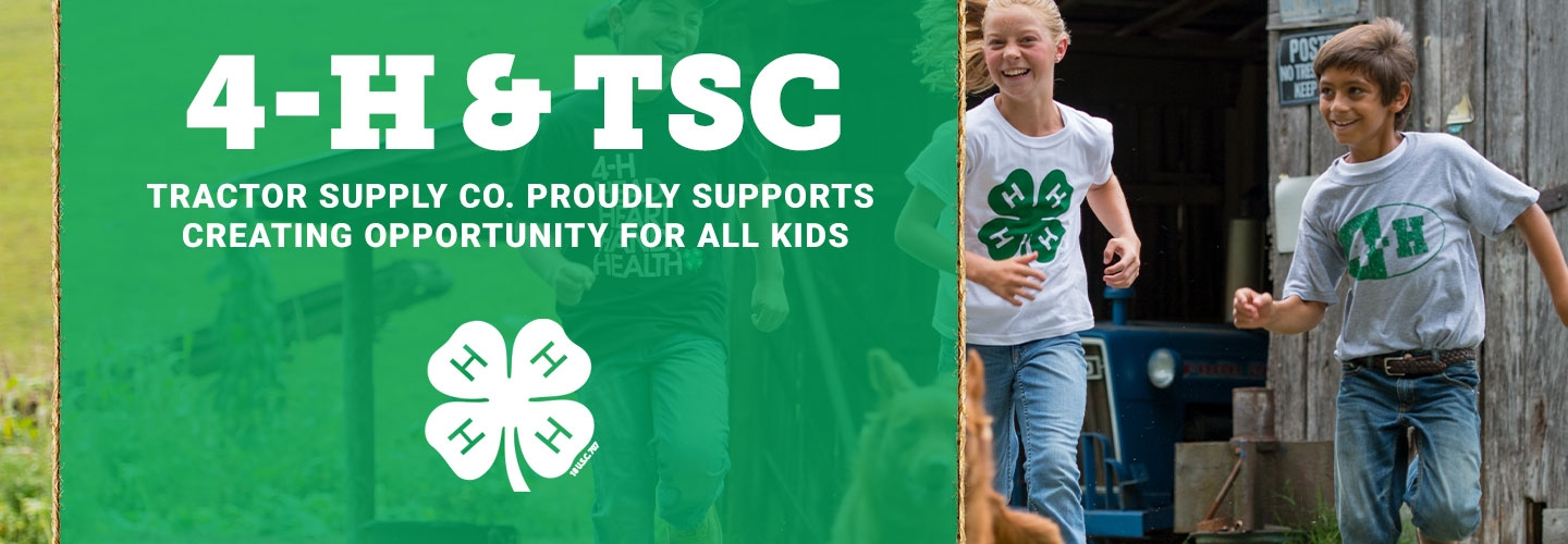 4-H and TSC. Tractor Supply Co. Proudly Supports the Future of Agriculture.