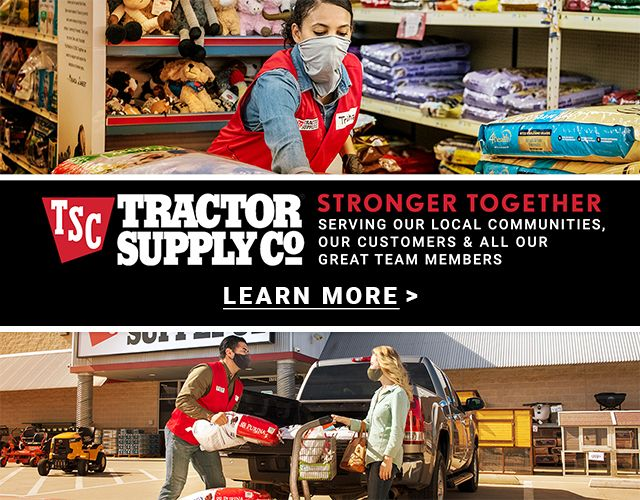 TSC Tractor Supply Co. Stronger Together. Serving Our Local Communities, Our Customers and All Our Great Team Members. Learn More.