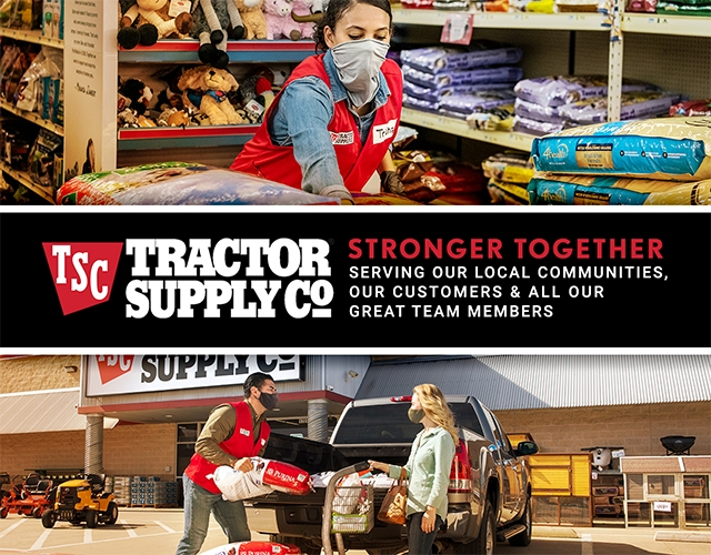 Tractor Supply Co. Stronger Together. Serving Our Local Communities, Our Customers and All Our Great Team Members.