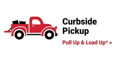 Curbside Pickup. Pull Up and Load Up*.