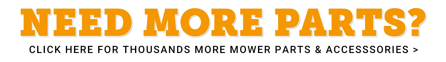 Need More Parts? Click Here for Thousands More Mower Parts and Accessories.