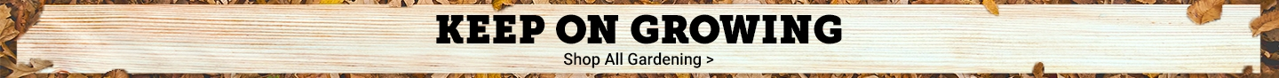 Keep On Growing. Shop All Gardening.