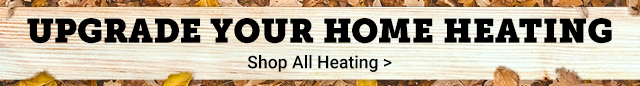 Upgrade Your Home Heating. Shop All Heating.