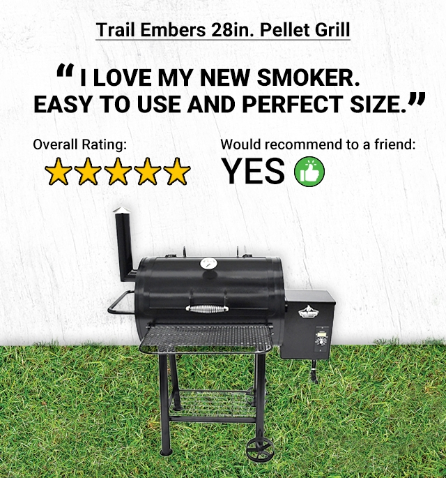 Trail Embers 28 inch Pellet Grill. I love my new smoker. Easy to use and perfect size. 5-star overall rating. Yes, would recommend to a friend.