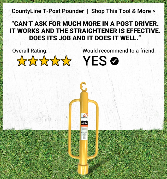 CountryLine T-Pot Pounder. Shop This Tool and More. 'Can't ask for much more in a post driver. It works and the straightener is effective. Does its job and does it well.' 5-star Overall Rating. Yes, Would Recommend to a Friend.