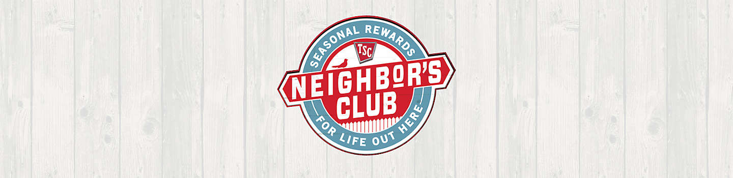 Neighbor's Club - Tractor Supply Co.